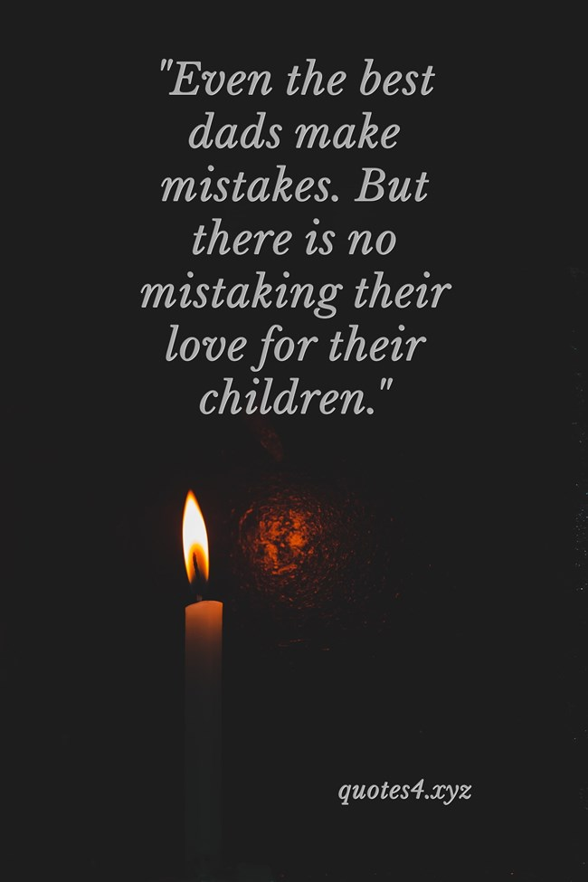 Even the best dads make mistakes. But there is no mistaking their love for their children
